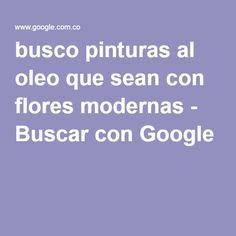 busco pinturas al oleo que sean con flores modernas - Buscar con Google