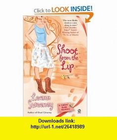 Shoot from the Lip (Yellow Rose Mystery) (9780451220172) Leann Sweeney , ISBN-10: 045122017X  , ISBN-13: 978-0451220172 ,  , tutorials , pdf , ebook , torrent , downloads , rapidshare , filesonic , hotfile , megaupload , fileserve