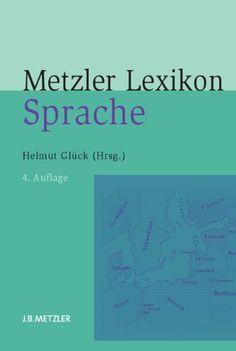 Metzler Lexikon Sprache von Helmut Glück.