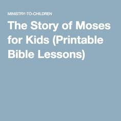 The Story of Moses for Kids (Printable Bible Lessons)
