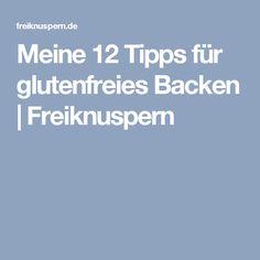 Meine 12 Tipps für glutenfreies Backen   Freiknuspern