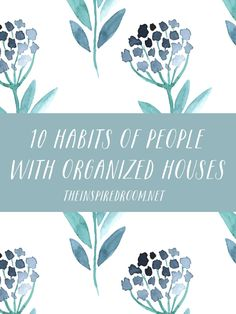 10 Habits of People With Organized Houses - The Inspired Room blog