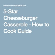 5-Star Cheeseburger Casserole - How to Cook Guide