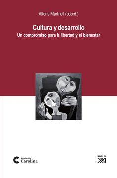 Cultura y Desarrollo Un compromiso para la Libertad y el Bienestar.  Alfons Martinell Coord.