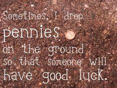 see a penny pick it up.