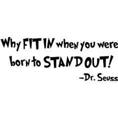 Dr. Seuss Why fit in when you were born to stand out wall art wall sayings.  Maybe for the kids bathroom