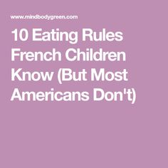 10 Eating Rules French Children Know (But Most Americans Don't)