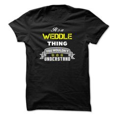Its a WEDDLE thing. - #candy gift #day gift. LOWEST PRICE  => https://www.sunfrog.com/Names/Its-a-WEDDLE-thing-15A505.html?id=60505