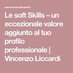 Le soft Skills – un eccezionale valore aggiunto al tuo profilo professionale   Vincenzo Liccardi Blog, Blogging