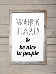 •This listing includes (1) .JPG file that reads, WORK HARD & BE NICE TO PEOPLE.   Frame not included.  DIGITAL •Can be printed up to 24x36 inches in size at a print shop of your choice, high resolution - graphically gorgeous!  PRINT •We can do a clear crisp CARDSTOCK (THICK) print on 8.5x11 paper. Contact me with a Custom Order! For PRINTS purchase here: https://www.etsy.com/listing/241709032/24x36-work-hard-be-nice-to-people?ref=shop_home_active_1  Our Best,...
