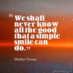 Giving Back Quotes, Mother Teresa, Smile Quotes, Authors, Inspirational Quotes, Good Things, Simple, Life Coach Quotes, Inspiring Quotes