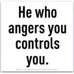 he who angers you