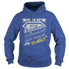 VELAQUEZ No, I'm not a superhero. I'm something even more powerful. I am VELAQUEZ-VELAQUEZ shirt, VELAQUEZ Hoodie, VELAQUEZ Family, VELAQUEZ Tee, VELAQUEZ Name, VELAQUEZ bestseller #gift #ideas #Popular #Everything #Videos #Shop #Animals #pets #Architecture #Art #Cars #motorcycles #Celebrities #DIY #crafts #Design #Education #Entertainment #Food #drink #Gardening #Geek #Hair #beauty #Health #fitness #History #Holidays #events #Home decor #Humor #Illustrations #posters #Kids #parenting #Men…