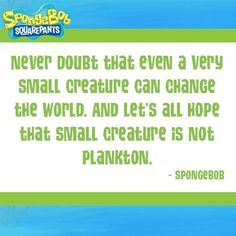 Warning from SpongeBob that Plankton can change the world- for better or worse! Spongebob Sayings, Imagination Spongebob, Sponge Bob, Spongebob Squarepants, Change The World, Funny Posts, Random Things, Best Quotes, Spongebob