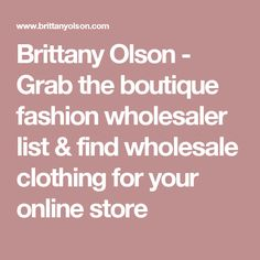 Brittany Olson - Grab the boutique fashion wholesaler list & find wholesale clothing for your online store