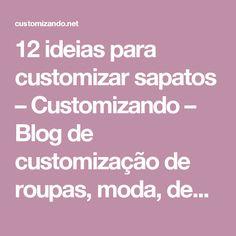 12 ideias para customizar sapatos – Customizando – Blog de customização de roupas, moda, decoração e artesanato
