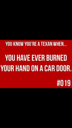 "Texas-------And THAT is the damn truth!! There is nothing like grabbin' onto the handle of the car door and pullin' your damn hand back, yelling, ""Holy shit that hurt!!""  :0)"