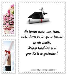 originales textos de saludos por graduación para enviar a un amigo de la universidad : http://www.consejosgratis.es/frases-de-felicitaciones-por-graduacion/
