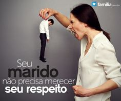Seu marido não precisa merecer seu respeito