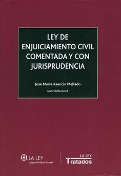 Ley de enjuiciamiento civil comentada y con jurisprudencia / José María Asencio Mellado, coordinador. - Madrid La Ley, 2013
