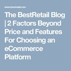 The BestRetail Blog | 2 Factors Beyond Price and Features For Choosing an eCommerce Platform