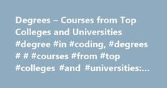 Degrees – Courses from Top Colleges and Universities #degree #in #coding, #degrees # # #courses #from #top #colleges #and #universities: #learn.org http://ohio.nef2.com/degrees-courses-from-top-colleges-and-universities-degree-in-coding-degrees-courses-from-top-colleges-and-universities-learn-org/  # World's Largest Education & Career Help Desk The Answers Project has responded to thousands of questions from education seekers just like you. Led by our professional team of educators and…