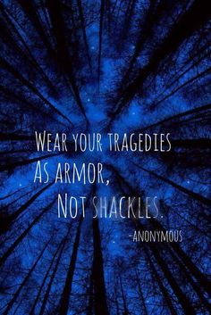 Quotes about strength: Wear your tragedies as your amor, not shackles Great Quotes, Quotes To Live By, Me Quotes, Inspirational Quotes, Motivational, Meaningful Quotes, Quotable Quotes, The Words, My Champion