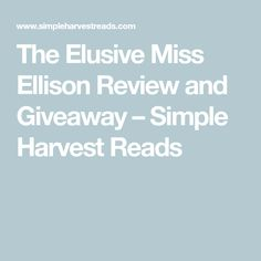 The Elusive Miss Ellison Review and Giveaway – Simple Harvest Reads Georgette Heyer, History Classroom, True Gentleman, High School English, Fictional World, Happy Reading, English Literature, Historical Romance, Helping Others