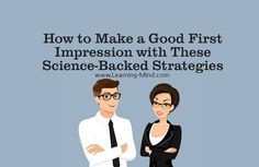 It can be extremely helpful to know how to make a good first impression. Science reveals the best methods you can use in any situation.