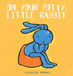 On Your Potty, Little Rabbit by Kathleen Amant