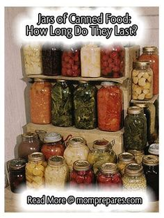 Jars of Canned Food: How Long Do They Last? Canning foods you grew and harvested yourself is exciting and rewarding. After canning, you have rows of colorful jars lining your pantry ready to be enjoyed at any time. Just like any other food, however, home canned goods do not last forever. Use this guide to help you determine if your canned goods are safe to eat.