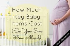 Find out how much nursery furniture, diapers, and other key baby items cost so you can start making your baby budget