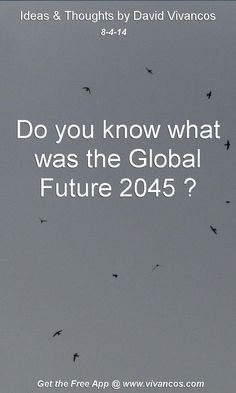"""August 4th 2014 Idea, """"Do you know what was the Global Future 2045?"""" https://www.youtube.com/watch?v=bZ7BCDaD8cY"""