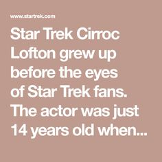 Star Trek Cirroc Lofton grew up before the eyes ofStar Trekfans. The actor was just 14 years old when he first played Jake Sisko, son of Commander Benjamin Sisko (Avery Brooks), onDeep Space.StarTrek.comcaught up with Lofton recently to talk about his days onDS9,becoming a restaurateur and more. Avery Brooks, Deep Space 9, 21 Years Old, He Day, Star Trek, Growing Up, How To Become, Fans, Actors