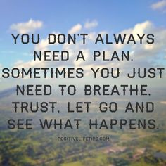 Relax and trust that everything will work out.