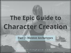 This is part 7 in a series called The Epic Guide to Character Creation. In this part I will show you different mentor archetypes.