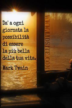 Mark Twain - Da' a ogni giornata la possibilità  .. Un ottimo consiglio direi  Da passare alle persone che amiamo.  #MarkTwain, #vita, #possibilità #liosite, #citazioniItaliane, #frasibelle, #sensodellavita, #ItalianQuotes, #perledisaggezza, #perledacondividere, #GraphTag, #ImmaginiParlanti, #citazionifotografiche,