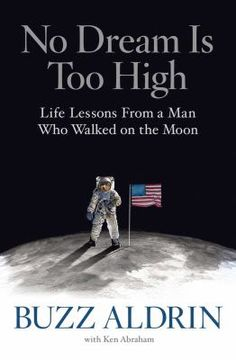 No Dream is Too High : life lessons from a man who walked on the Moon by Buzz Aldrin