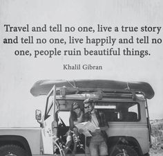 Khalil Gibran - Travel & tell no one, live a true story & tell no one, live happily & tell no one, people ruin beautiful things New Quotes, Quotes To Live By, Motivational Quotes, Inspirational Quotes, Trust No One Quotes, Inspire Quotes, Strong Quotes, Funny Quotes, Do It Yourself Quotes