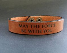 EXPRESS SHIPPING - Star Wars Bracelet, May the Force Be With YOu  Cuff Engraved Leather Bracelet, Vegetable Tanned Leather, Cuff, Mens Gift