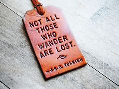 'Not All Those Who Wander Are Lost' by J.R.R., Tolkien, The Fellowship of the Ring: Leather Tag by OfTheFountain #Tag #Tolkien #OfTheFountain