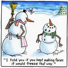 Reynolds: I told you if you kept making faces it would freeze that way. Snowman Jokes, Snowman Cartoon, Funny Snowman, Holiday Cartoon, Christmas Comics, Christmas Jokes, Christmas Cartoons, Christmas Signs, Merry Christmas
