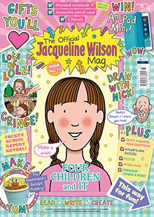 Jacqueline Wilson Magazine Subscription A subscription to The Official Jacqueline Wilson Mag is a perfect treat for girls who love to read, write and create based with access to the best-selling author Dame Jacqueline Wilson, her books and characters.  Every issue includes an exclusive free gift along with special stories and tips written by Jacky, how to draw with Nick Sharratt.  Plus lots of fun and inspiring activities to make and do!