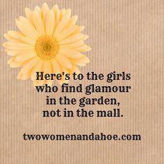 Here's to the girls who find glamour in the garden, not in the mall. #Gardening quote