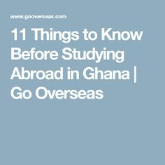 11 Things to Know Before Studying Abroad in Ghana | Go Overseas