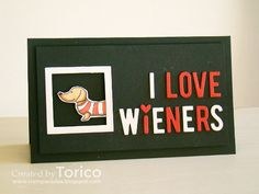 I Love Wieners by Torico - Cards and Paper Crafts at Splitcoaststampers Dog Cards, House Of Cards, I Card, Challenges, Thankful, Paper Crafts, Entertaining, Writing, Dachshunds