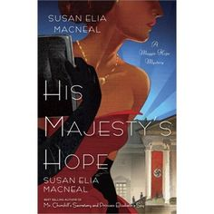 His Majesty's Hope: A Maggie Hope Mystery by Susan Elia Macneal  March 2013