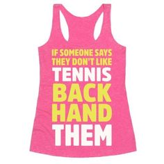 The backhand is most handy impressing people who watch you in the court. If that doesn't get them to love tennis, just backhand them, you don't need that kind of negativity in your life. If you're a tennis fan or player this tennis shirt is perfect for you!