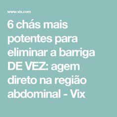6 chás mais potentes para eliminar a barriga DE VEZ: agem direto na região abdominal - Vix