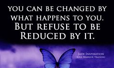 """""""I can be changed by what happens to me. But I refuse to be reduced by it. """"Nothing teaches us more effectively than our life experiences. Read More http://jadeinspiration.com/i-can-be-changed-but/"""